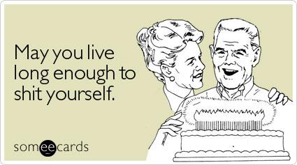 live-long-enough-shit-birthday-ecard-someecards
